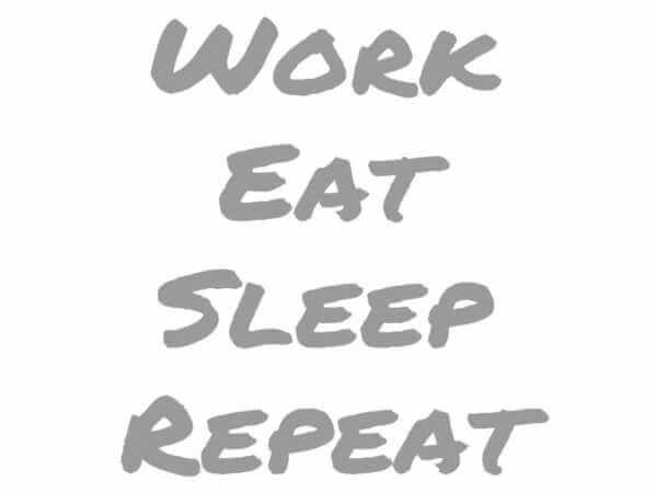 work_eat_sleep_repeat